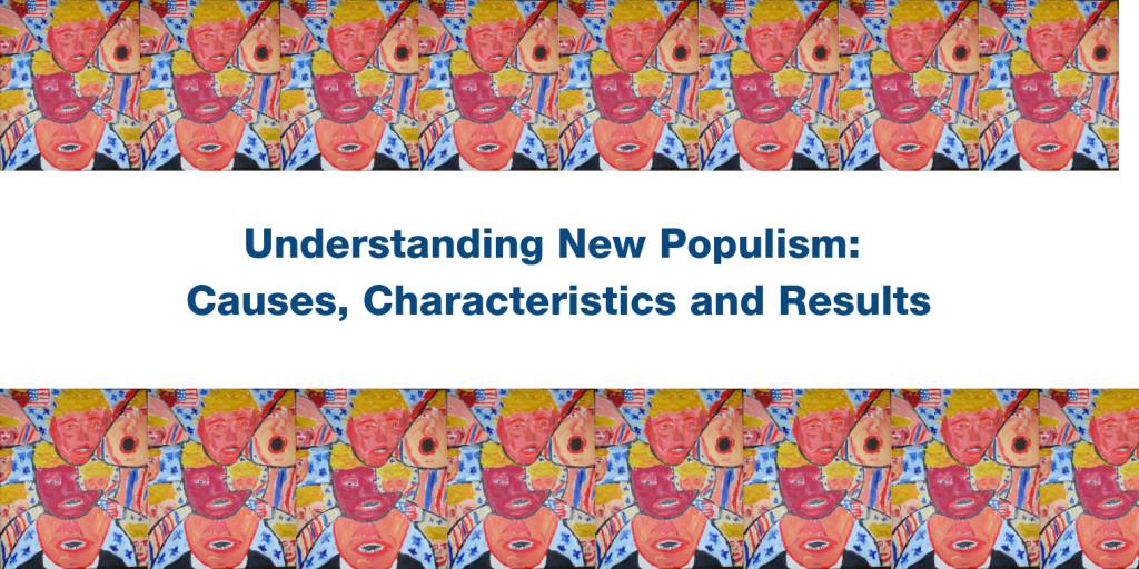 Understanding New Populism: Causes, Characteristics and Results